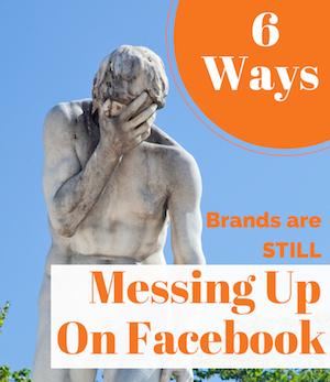 6 Ways Brands Are STILL Messing up on Facebook