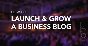 How to Launch and Grow a Business Blog From Scratch [SlideShare]