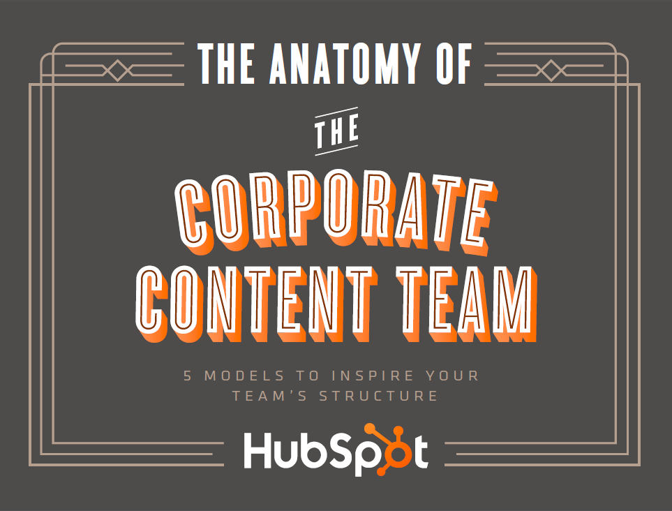 The Anatomy of a Corporate Content Team: 5 Models Your Brand Can Follow