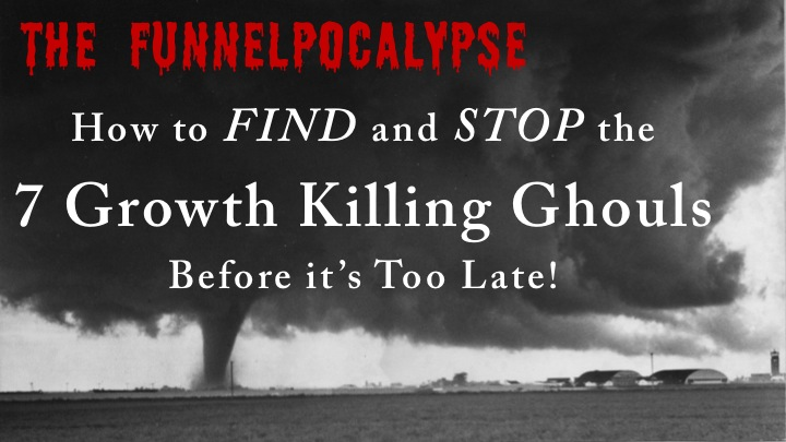 Something Spooky Is Stunting Your Success: The 7 Growth-Killing Ghouls of the #Funnelpocalypse