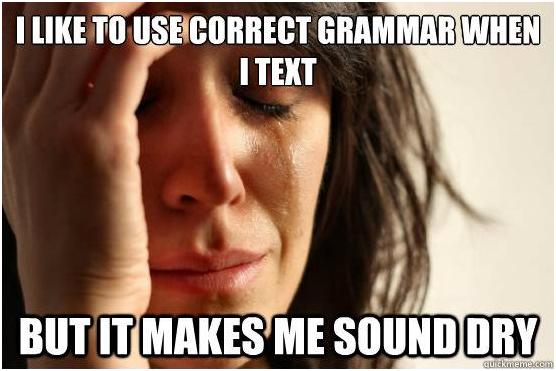 makes-me-sound-dry grammar joke