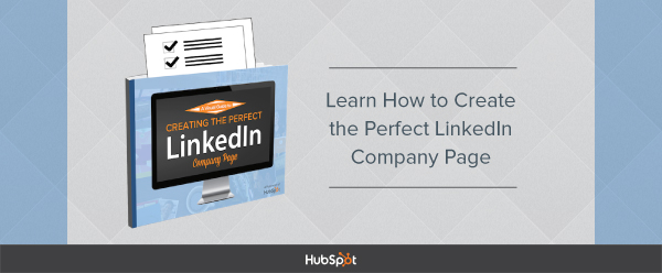A Visual Guide to Creating the Perfect LinkedIn Company Page