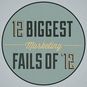 12 Biggest Marketing Fails of '12