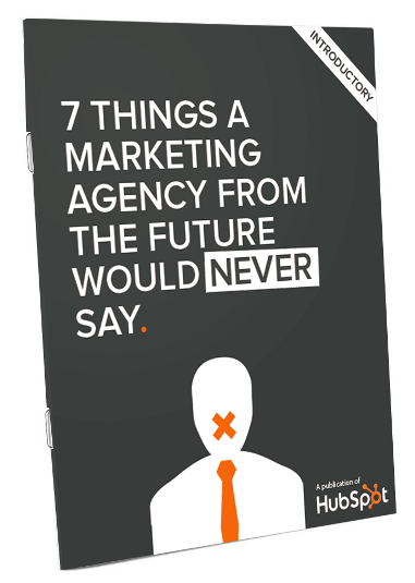 7 things a marketing agency from the future would never sayt