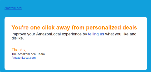 "amazon local email marketing that reads ""you're one click away from personalized deals - improve your amazonlocal experience by telling us what you like and dislike."""