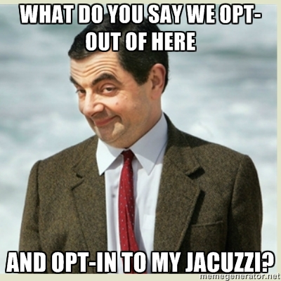 What do you say we opt-out of here and opt-in to my jacuzzi?