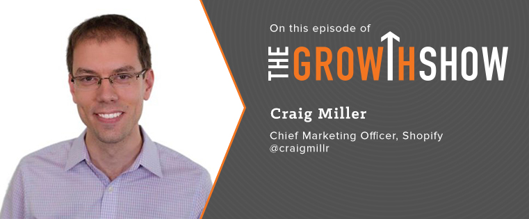 The Growth Show: How Shopify Grew 10X in 3 Years