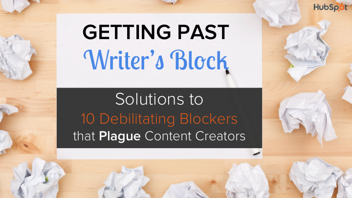 How to Get Past the 10 Most Debilitating Sources of Writer's Block [SlideShare]