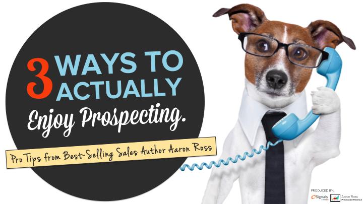 3 Ways to Actually Enjoy Prospecting [SlideShare]