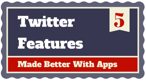 5 Killer Twitter Features Made Better With Apps