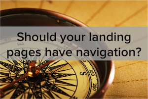 Should You Remove Navigation From Your Landing Pages? Data Reveals the Answer