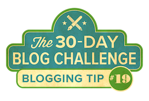 30-Day Blog Challenge Tip #19: Break Through Late-Onset Writer's Block