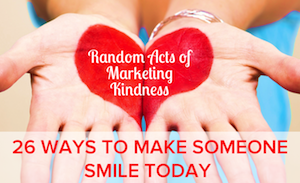 Random Acts of Marketing Kindness: 26 Ways to Make Someone Smile Today [SlideShare]