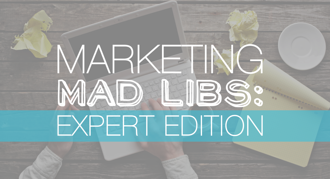 Marketing Mad Libs: Expert Edition [SlideShare]