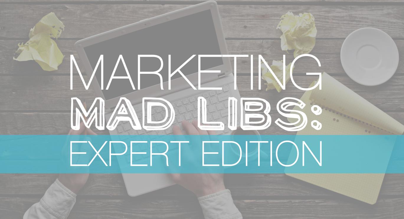 Marketing Mad Libs: Expert Edition [SlideShare]
