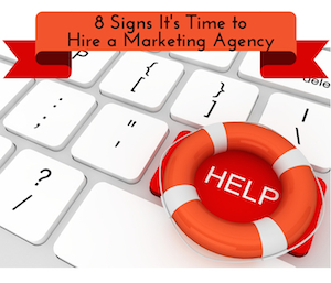 8 Telltale Signs It's Time to Hire a Marketing Agency