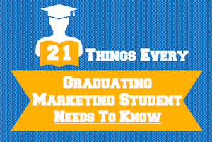 21 Real-World Marketing Lessons New Grads Need to Succeed [SlideShare]