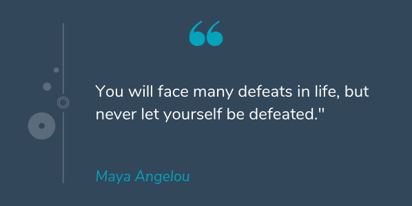Maya Angelou famous quote about life that says You will face many defeats in life, but never let yourself be defeated