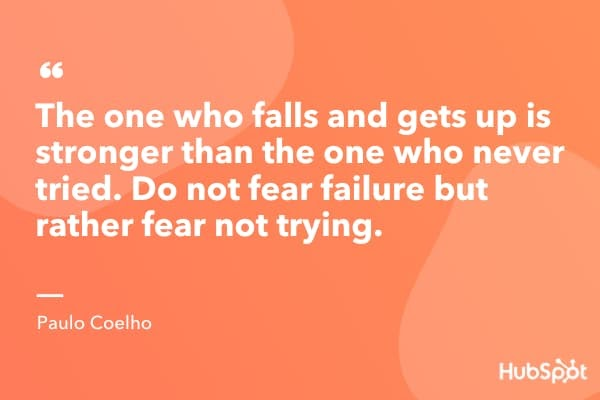 """The secret of life is to fall seven times and to get up eight times."" — Paulo Coelho"