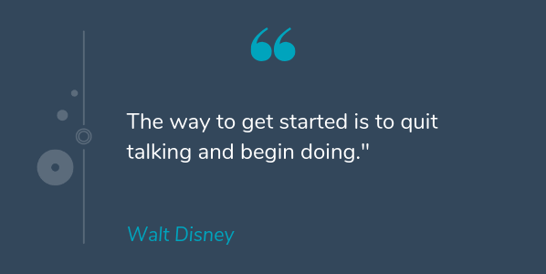 Walt Disney famous quote about success that says The way to get started is to quit talking and begin doing