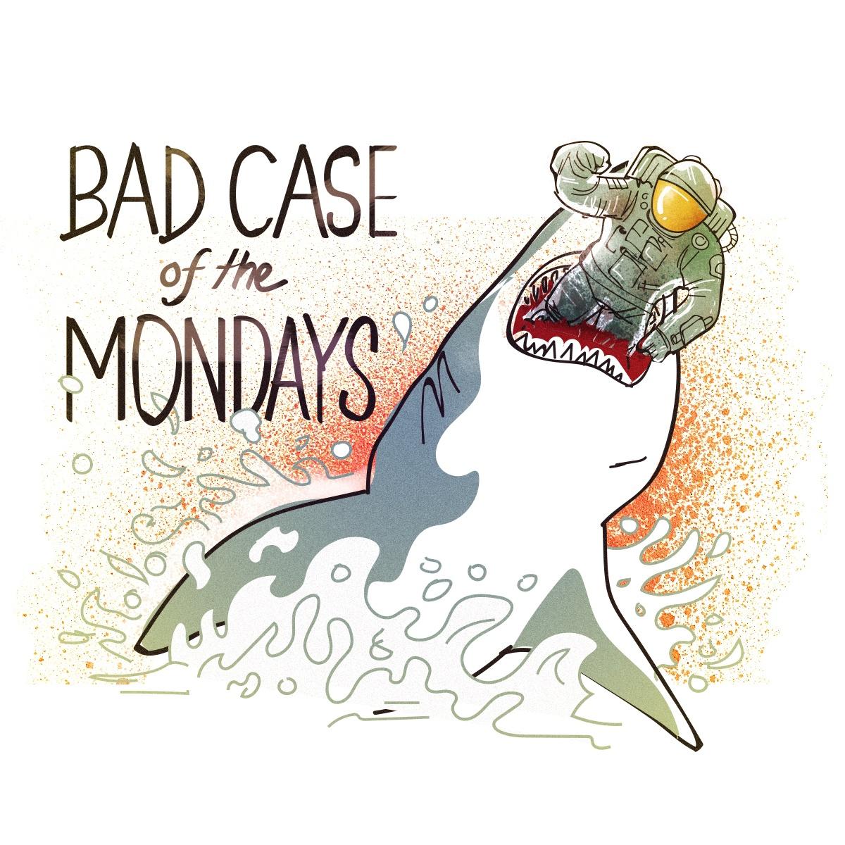 Bad Case of the Mondays