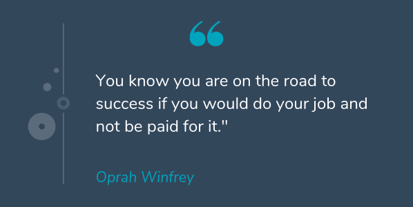 Oprah Winfrey famous quote about success that says You know you are on the road to success if you would do your job and not be paid for it