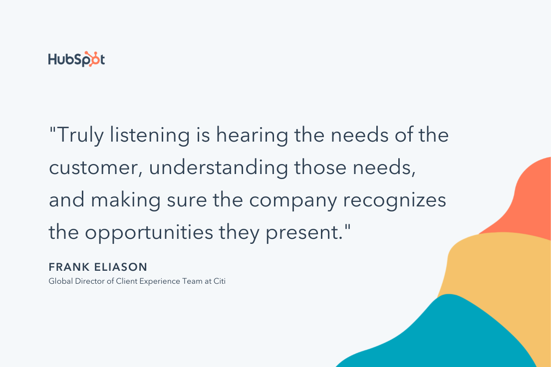 """""""Truly listening is hearing the needs of the customer, understanding those needs, and making sure the company recognizes the opportunities they present."""" -- Frank Eliason"""