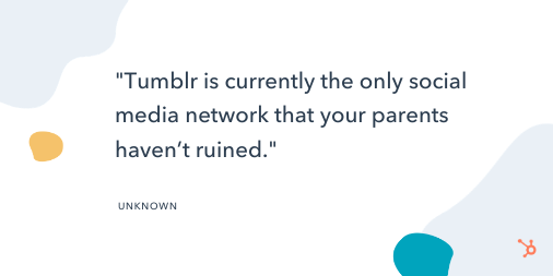"Funny Social Media Quote: ""Tumblr is currently the only social media network that your parents haven't ruined."" - Unknown"