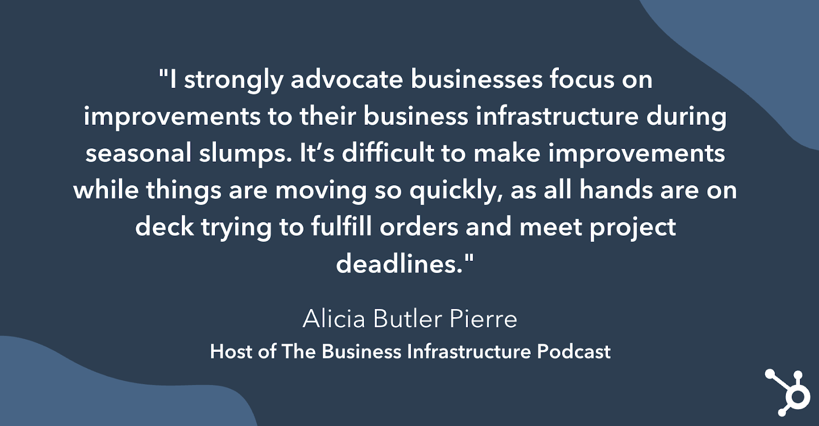 Quote from Alicia Butler Pierre on why businesses should use slow times to plan for busier times when its harder to make improvements
