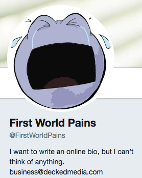 Funny Twitter bio from @FirstWorldPains