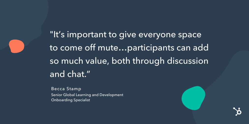 "quote snippet ""it's important to give everyone space to come off mute...participants can add so much value, both through discussion and chat."""