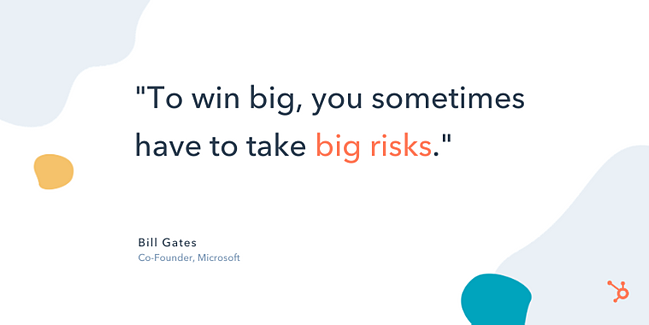 "bill gates entrepreneurship quote: ""To win big, you sometimes have to take big risks."""