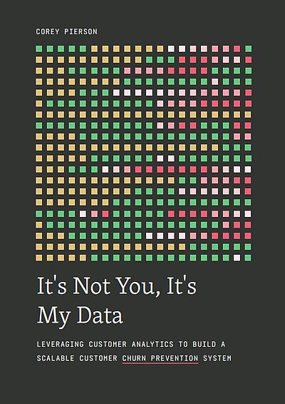 "custora whitepaper example: ""it's not you, it's my data"" cover that reads ""leveraging customer analytics to build a scalable customer churn prevention system"""