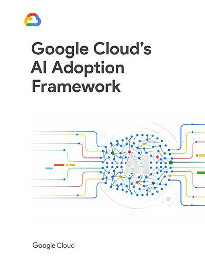 "google whitepaper example: cover that reads ""google cloud's AI adoption framework"""