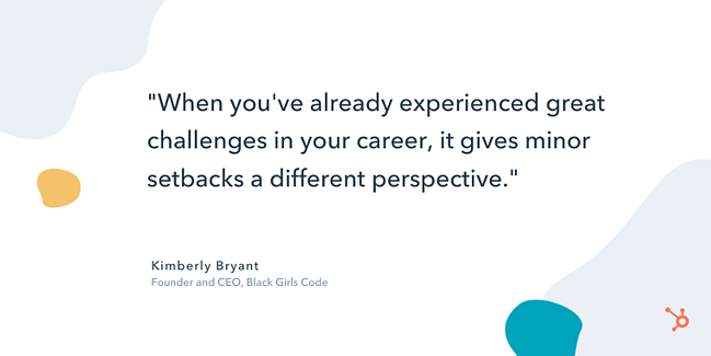 "kimberly bryant entrepreneurship quote: ""When you've already experienced great challenges in your career, it gives minor setbacks a different perspective."""