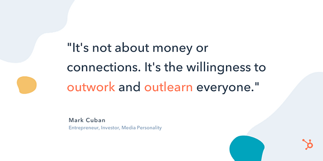 "mark cuban entrepreneur quote: ""It's not about money or connections. It's the willingness to outwork and outlearn everyone."""