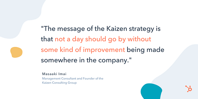 "masaaki imai entrepreneurship quote: ""The message of the Kaizen strategy is that not a day should go by without some kind of improvement being made somewhere in the company."""