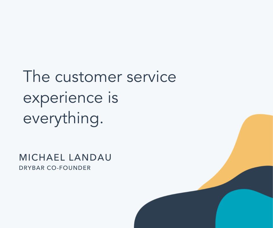 Customer care quote by Michael Landau, Drybar co-founder