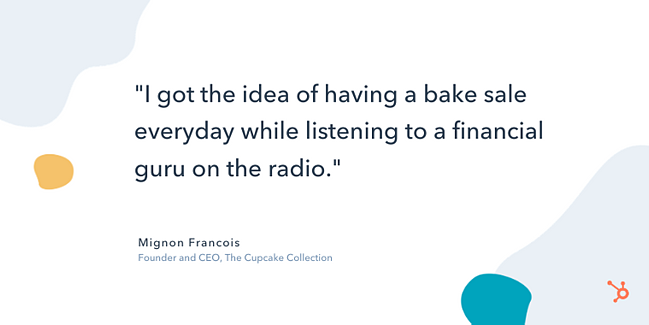 "mignon francois entrepreneur quote: ""I got the idea of having a bake sale everyday while listening to a financial guru on the radio."""