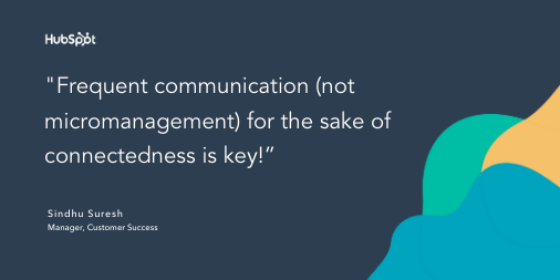 """Quote snippet that reads """"Frequent communication (not micromanagement) for the sake of connectedness is key!"""""""