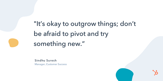 """quote """"It's okay to outgrow things; don't be afraid to pivot and try something new."""""""