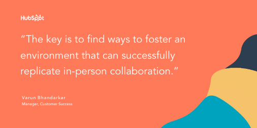 """Quote that reads """"The key is to find ways to foster an environment that can successfully replicate in-person collaboration."""""""
