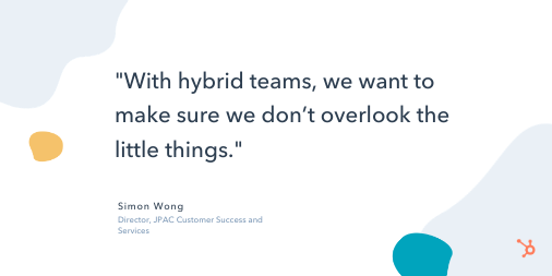 """quote snippet that reads """"With hybrid teams, we want to make sure we don't overlook the little things."""""""