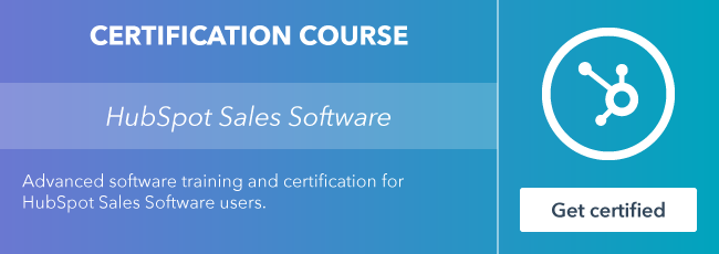 Start the HubSpot Sales Software Certification course from HubSpot Academy.