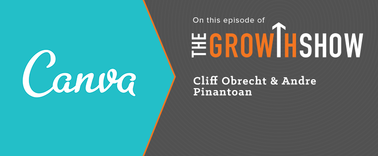 Growth Secrets From Canva: How the Design Startup Acquires 30,000 New Users a Day [Podcast]