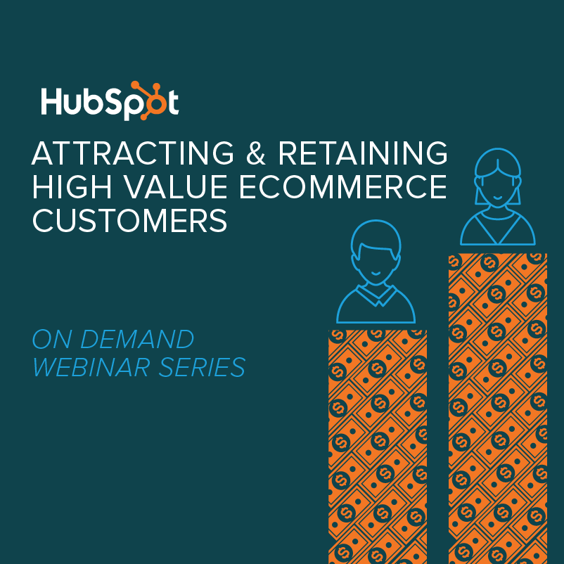 Everything You Need to Know to Acquire and Retain High Value Ecommerce Customers [On Demand Webinar Series]