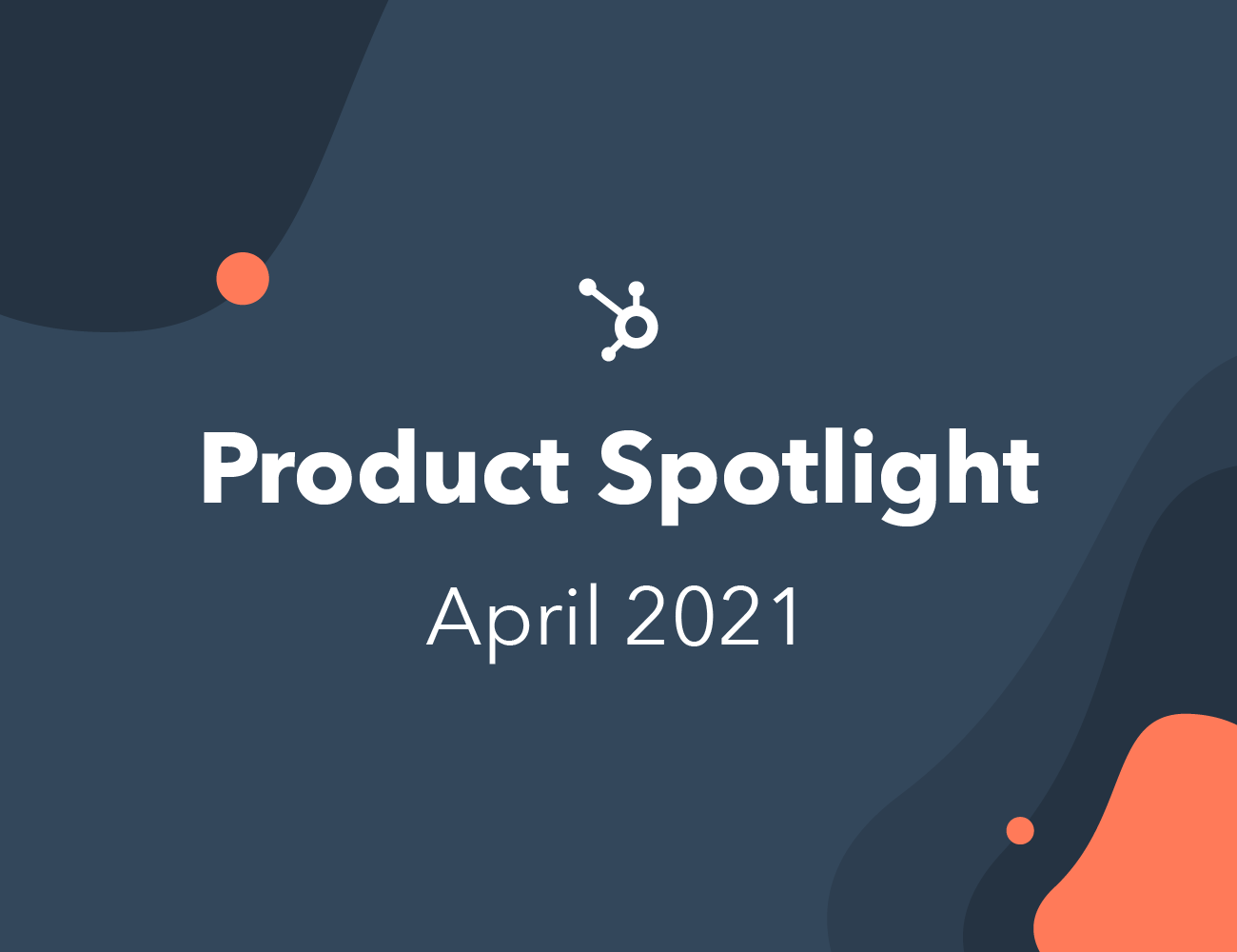 The Complete List of April 2021 Product Updates