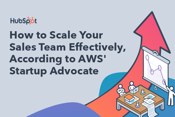 How to Scale Your Sales Team Effectively, According to AWS' Startup Advocate