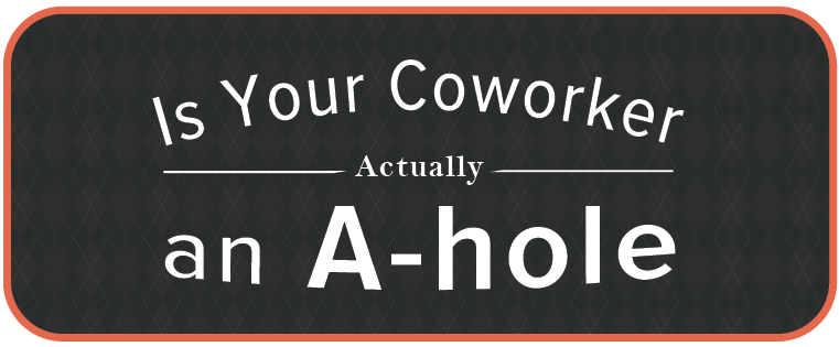 Is Your Coworker Actually an A-hole? [Flowchart]